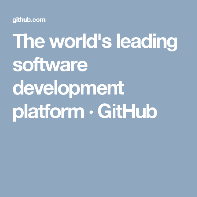 The World S Leading Software Development Platform Github Software Development Software Github