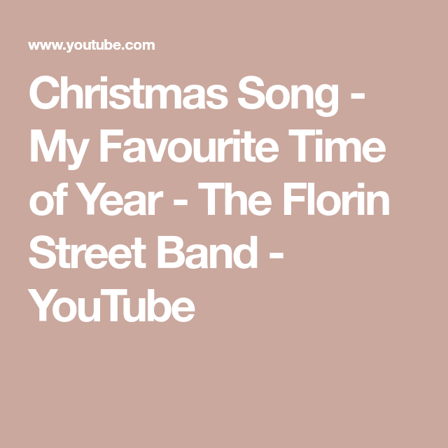 Christmas Song My Favourite Time Of Year The Florin Street Band Youtube In 2020 Christmas Song Song Time Florin