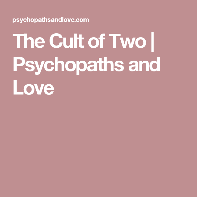 The Cult of Two | Psychopaths and Love | Narcissistic