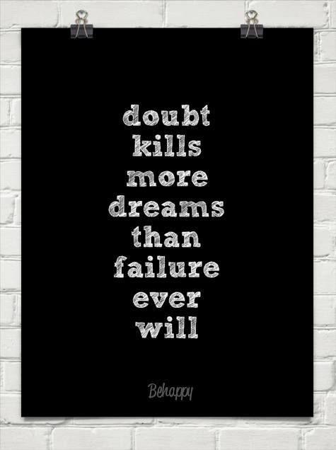 Doubts kill more dreams than.................