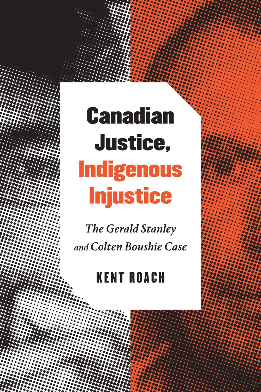 Canadian Justice Indigenous Injustice The Gerald Stanley And Colten Boushie Case Hardcover February 28 2019 Injustice Injustice Criminal Justice Justice