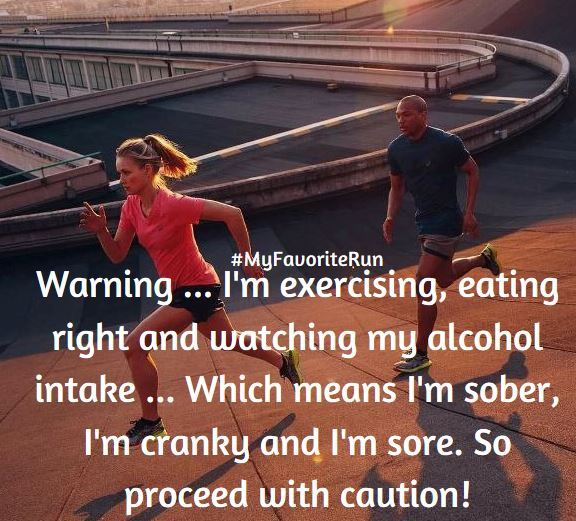 Warning...I'm exercising, eating right and watching my alcohol intake ... Which means I'm sober, I'm cranky and I'm sore. So proceed with caution!