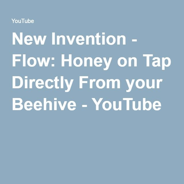 New Invention - Flow: Honey on Tap Directly From your Beehive - YouTube