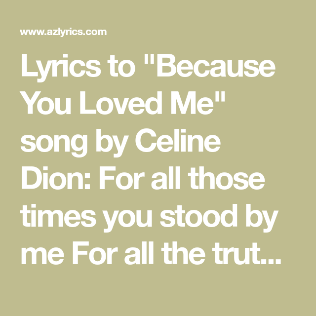 Lyrics To Because You Loved Me Song By Celine Dion For All Those Times You Stood By Me For All The Truth That Yo Celine Dion Songs Lyrics Because I Love