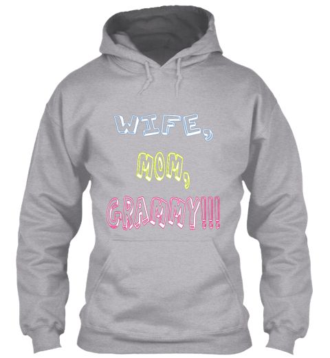 Wife,Mom, Grammy!!! Sport Grey Sweatshirt Front