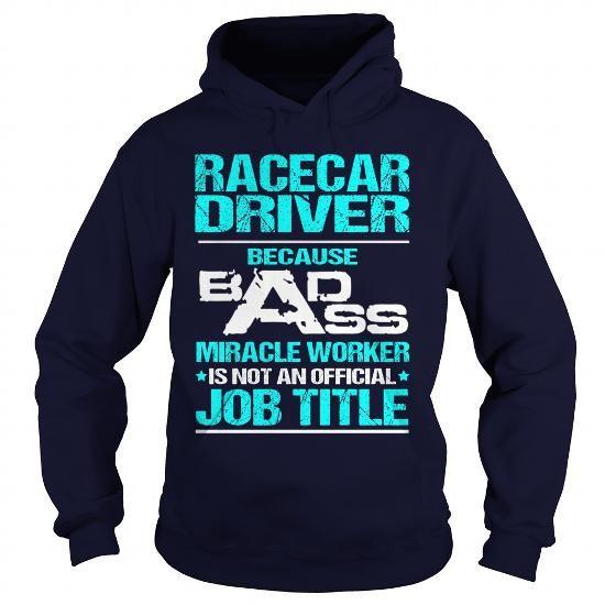 RACECAR DRIVER Because BADASS Miracle Worker Isn't An Official Job Title T Shirts, Hoodies. Get it here ==► https://www.sunfrog.com/LifeStyle/RACECAR-DRIVER-BADASS-T3HD-Navy-Blue-Hoodie.html?57074 $34.99