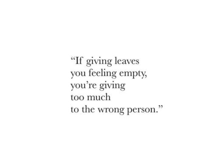 You Re Giving Too Much To The Wrong Person Quotes And Notes Words Of Wisdom How To Memorize Things