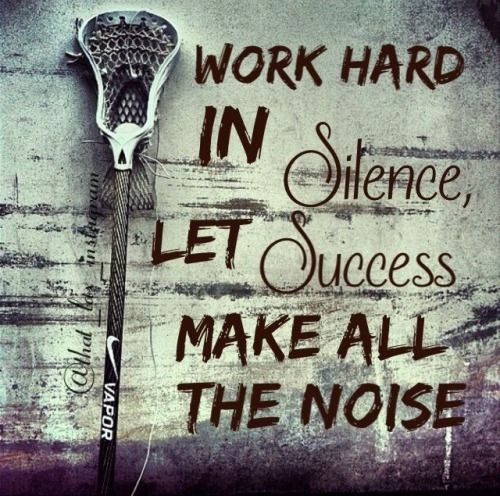 Lacrosse Quotes Work Hard And Be Humblesuccess Makes The Most Noise