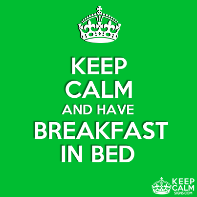 Keep calm and have breakfast in bed