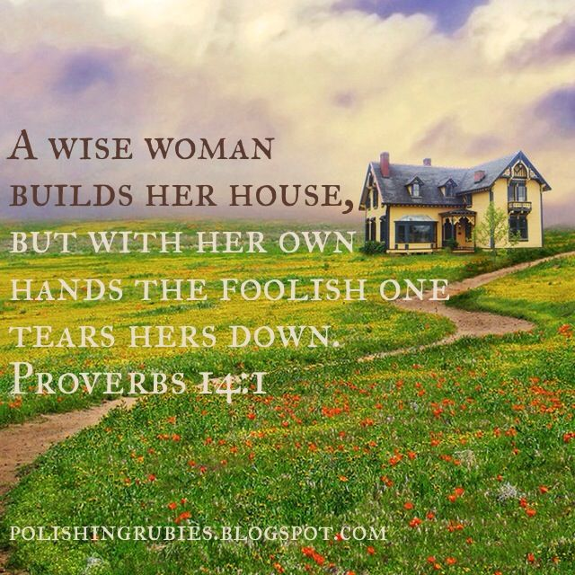 """""""A wise woman builds up her house, but with her own hands ..."""