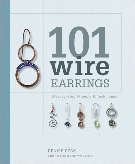 101 Wire Earrings Step By Step Projects Techniques Easy Jewelry Wire Jewelry Making Wire Earrings