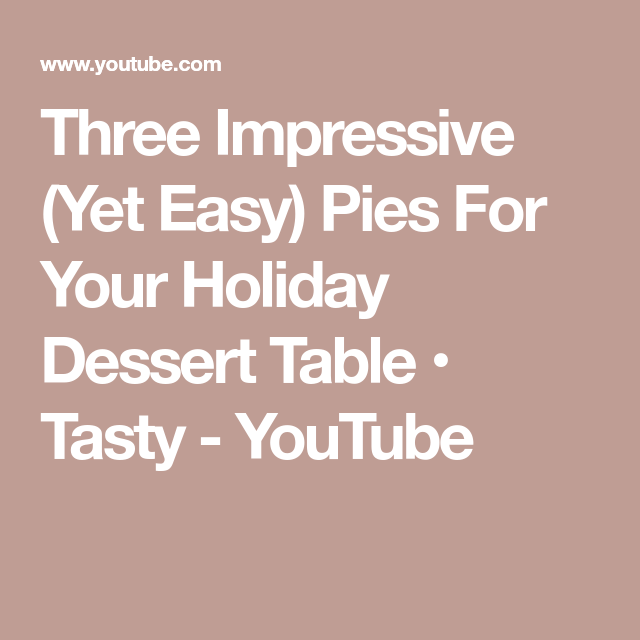 Three Impressive (Yet Easy) Pies For Your Holiday Dessert Table • Tasty - Marilyn Harris - Three