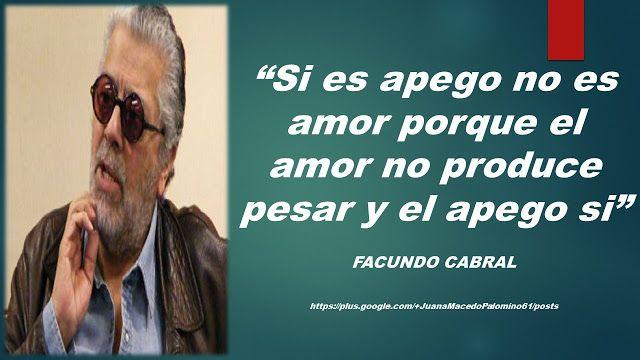 JUANA MACEDO  Facundo Cabral, Biblia, Frases y Reflexiones: Si es apego no es amor