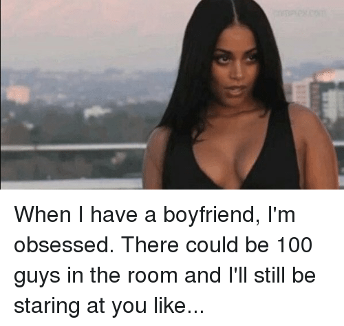 Image Result For Obsessed With Boyfriend Meme Boyfriend Memes I Have A Boyfriend Staring At You