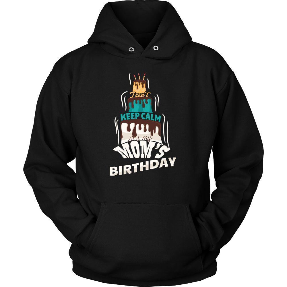 Keep Calm Its My Mom's Birthday Funny B Day Hoodie