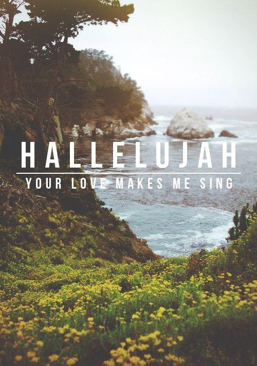 Hallelujah. .  Your love makes me sing :)