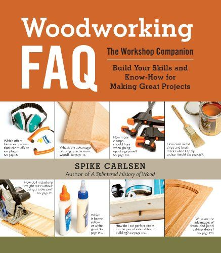 Woodworking FAQ: The Workshop Companion: Build Your Skills and Know-How for Making Great Projects by Spike Carlsen http://www.amazon.com/dp/1603427295/ref=cm_sw_r_pi_dp_2x.4tb1ASYJJX