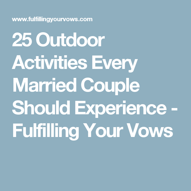 25 Outdoor Activities Every Married Couple Should Experience - Fulfilling Your Vows