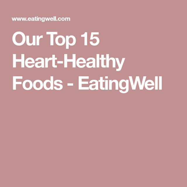 Our Top 15 Heart Healthy Foods With Images Heart Healthy Recipes Heart Healthy Healthy