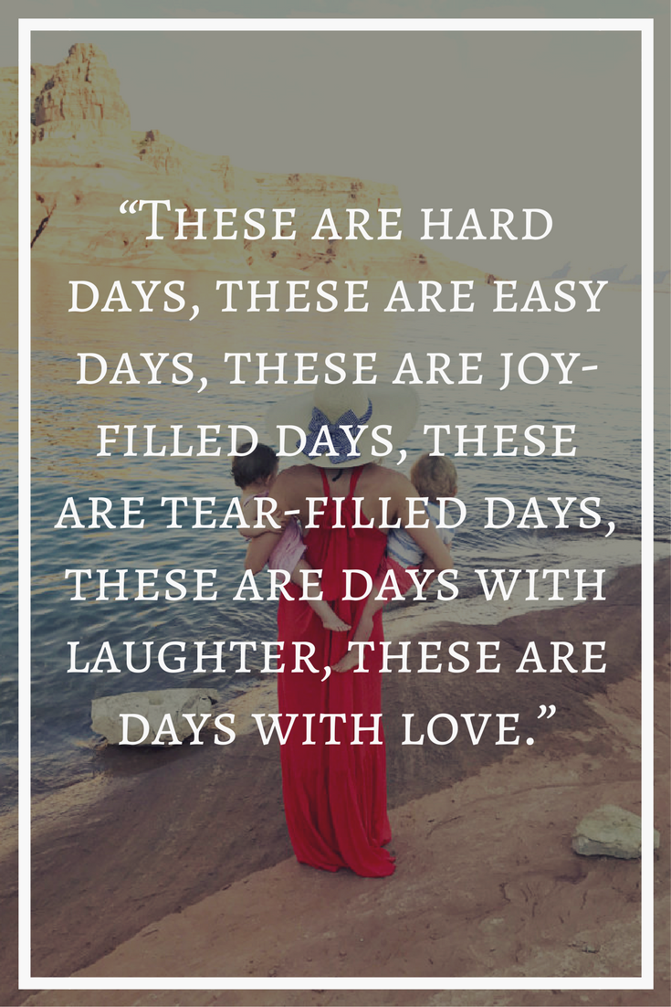 Inspirational Quotes About Loving Children My Thoughts On Motherhood And The Ups And Down We Facemotherhood