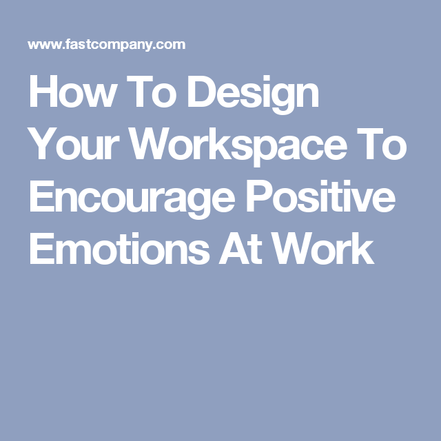How To Design Your Workspace To Encourage Positive Emotions At Work