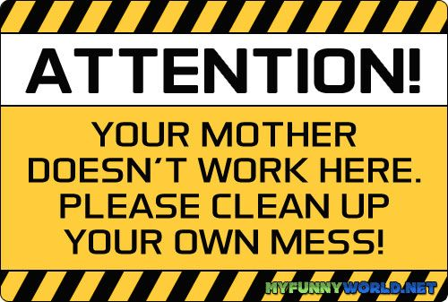 Your Mother Doesn T Work Here Sign Cleanliness Quotes Funny Warning Signs Funny Kitchen Signs