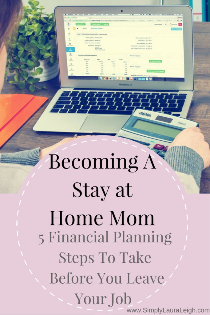 Become A Stay At Home Mom 5 Financial Planning Steps To Take Before Leaving Your Job Stay At Home Mom Stay At Home Mom Jobs
