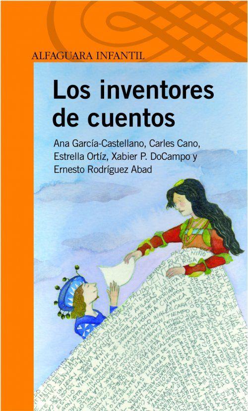 Los Inventores De Cuentos Editorial Alfaguara Infantil Y Juvenil 8 A 12 Años Book Worth Reading Books Reading
