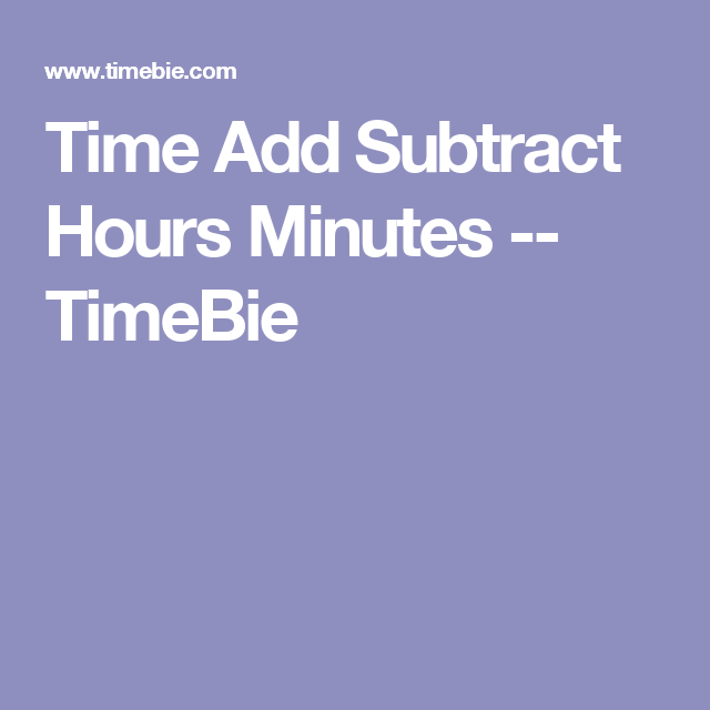 Time Add Subtract Hours Minutes -- TimeBie | Know | Adding