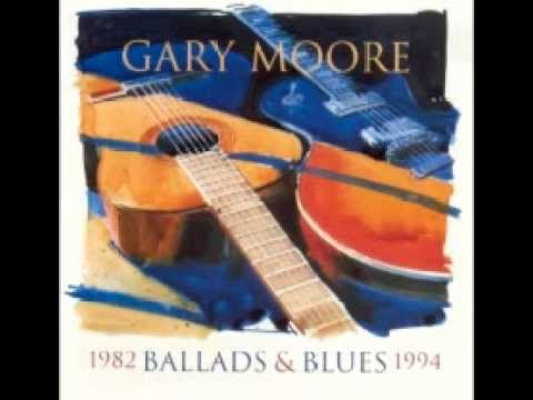 Gary Moore Ballads Blues 1982 1994 Full Album Blues Music Ballad Music