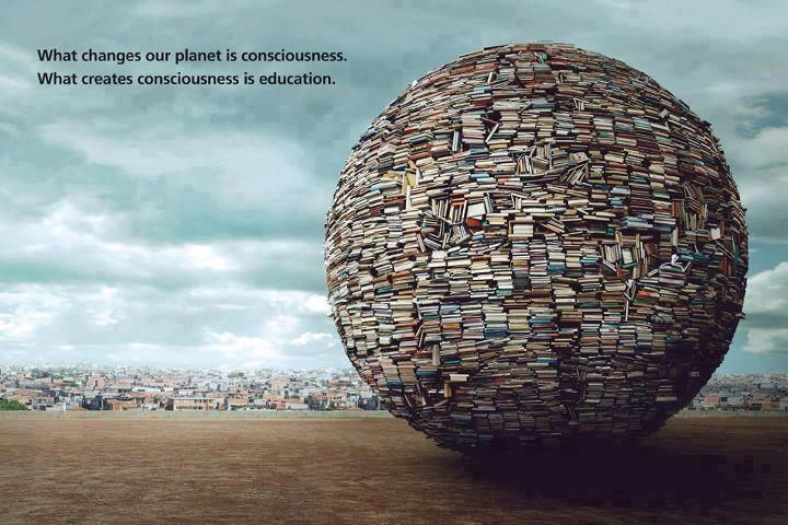 What changes our planet is consciousness.  What creates consciousness is education.