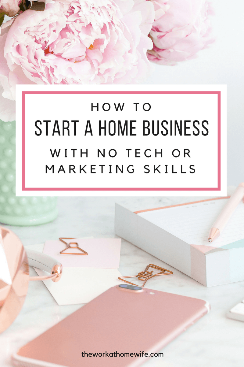 How to Start a Business from Home with No Technical or Marketing ...