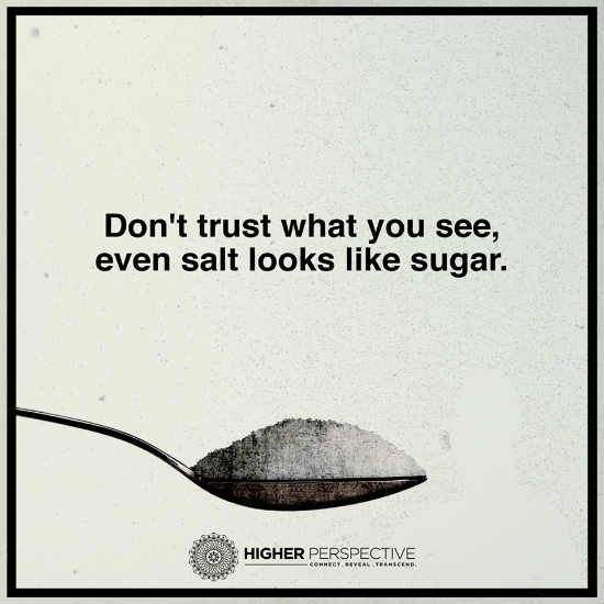 101 Quotes About Everything Don T Trust What You See Even Salt Looks Like Sug Deceived Quotes Dont Trust Trust Quotes