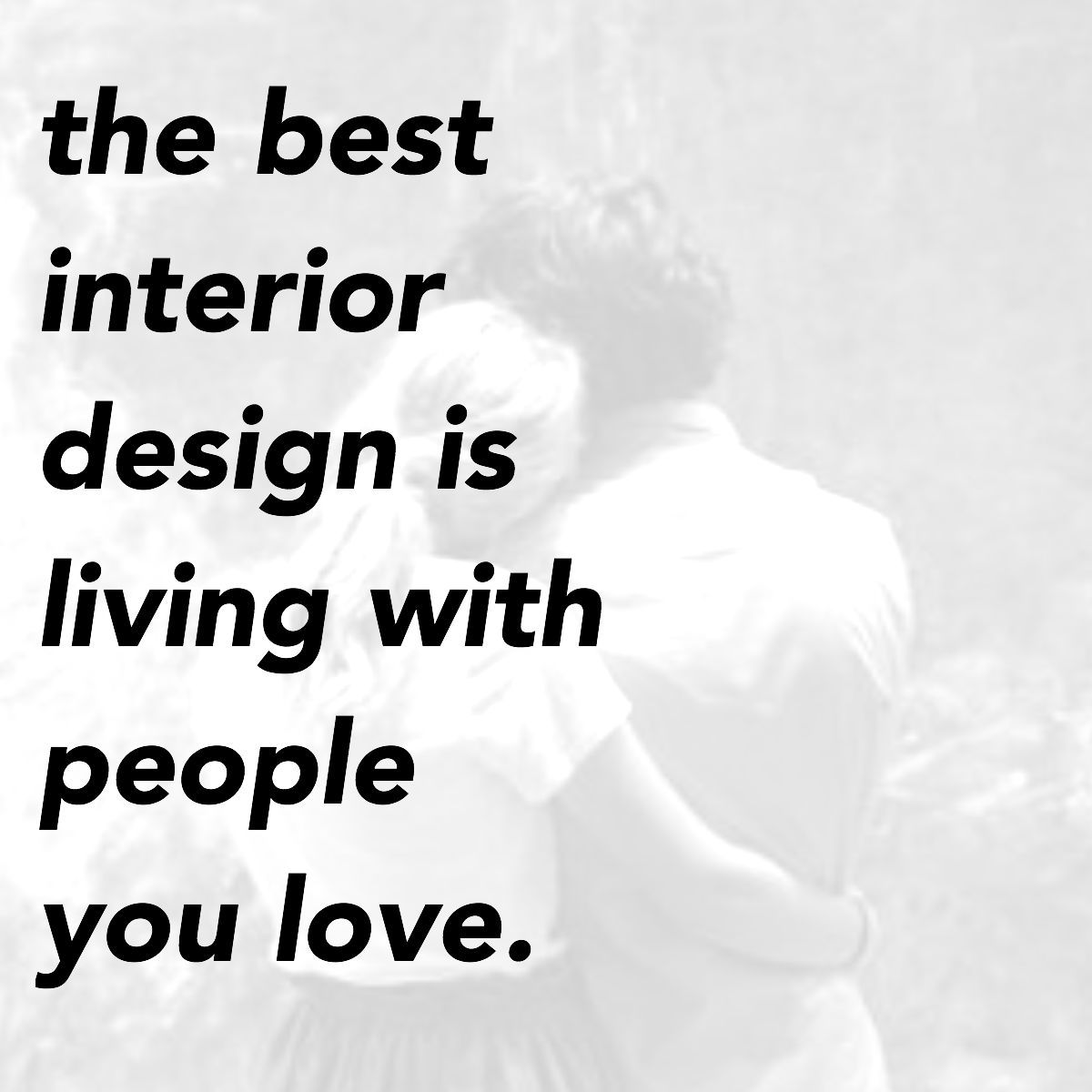 Interior Design Quotes The Best Interior Design Is Living With People You Loveunknown
