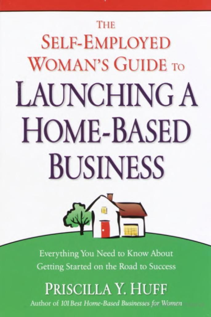 The Self Employed Woman S Guide To Launching A Home Based Business Priscilla Huff Google Books