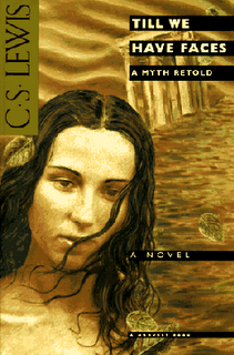 """""""Till We Have Faces"""" by C.S. Lewis - haunting and gorgeous."""