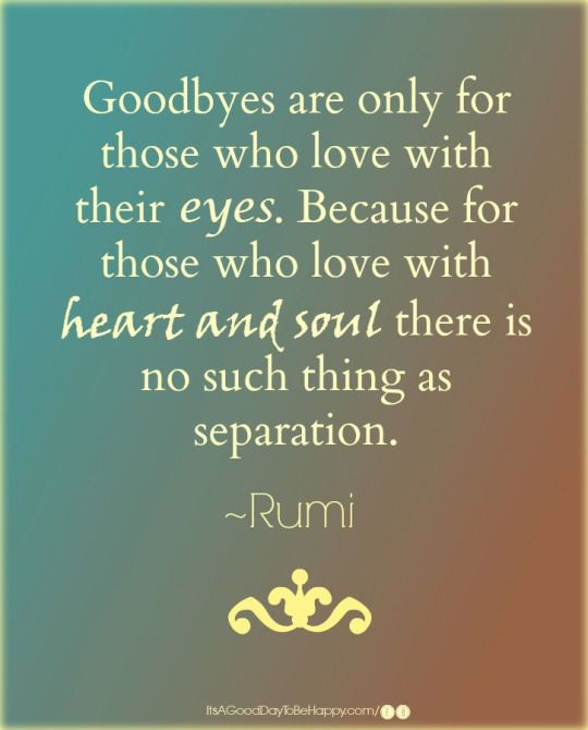 For Those Who Love With Heart And Soul There Is No Separation Rumi Grief Quotes Grief Quote Soul Quotes