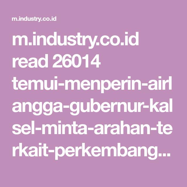 M Industry Co Id Read 26014 Temui Menperin Airlangga Gubernur Kalsel Minta Arahan Terkait Perkembangan Kegiatan Industri Daerah Industri Indonesia Kalimantan