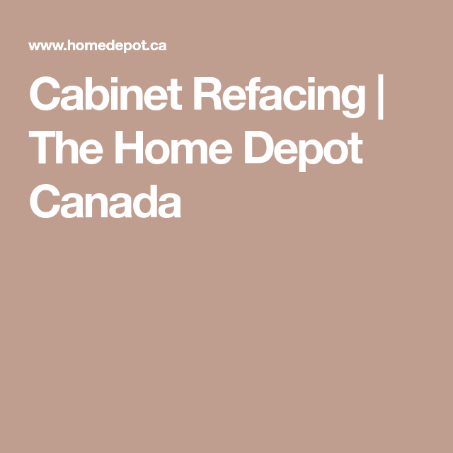 Cabinet Refacing Home Depot: The Home Depot Canada