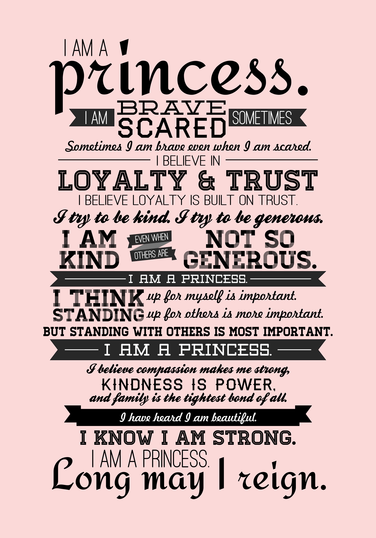 I am a princess. I am brave sometimes. I am scared sometimes...Long may I reign.