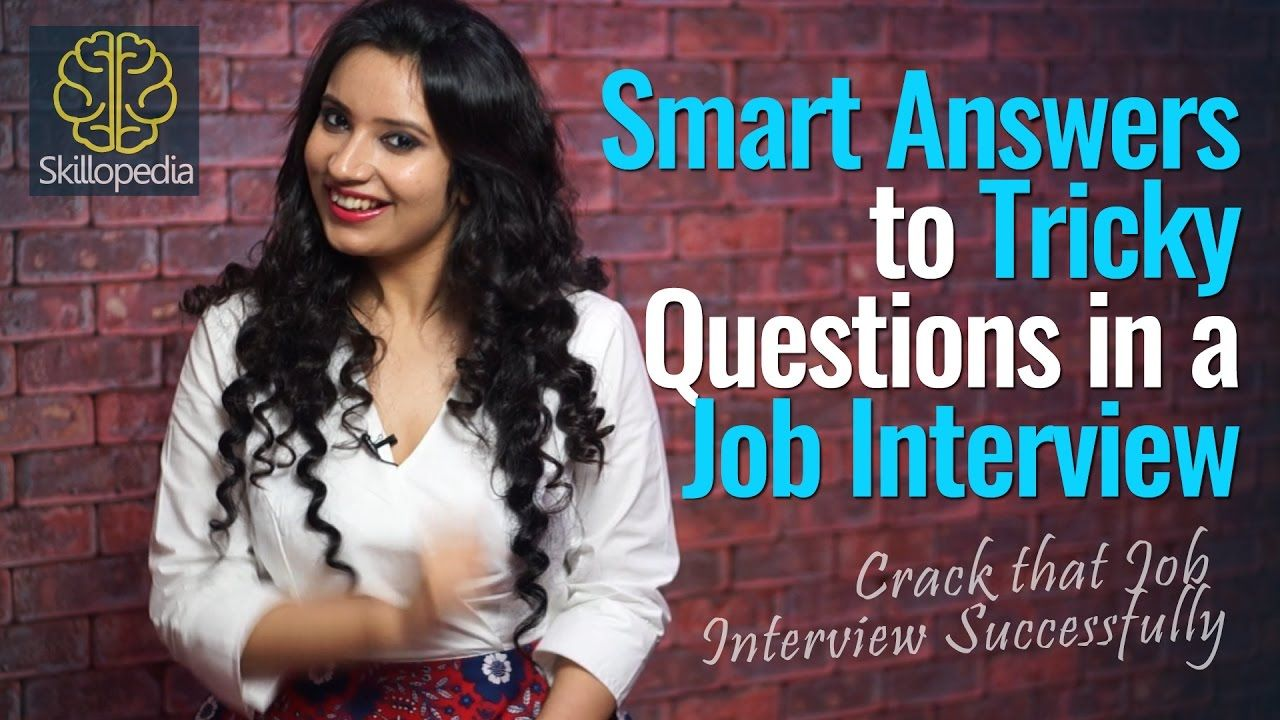 Smart Answers to Tricky Questions in a Job Interview - Skillopedia - Job...