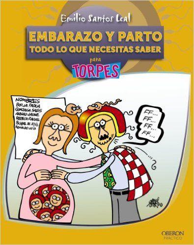 a8da16600 Embarazo y parto. Todo lo que necesitas saber Torpes 2.0  Amazon.es  Emilio  Santos Leal (Recomendado por seguidora de Mireia Long en post de su Fb para  los ...