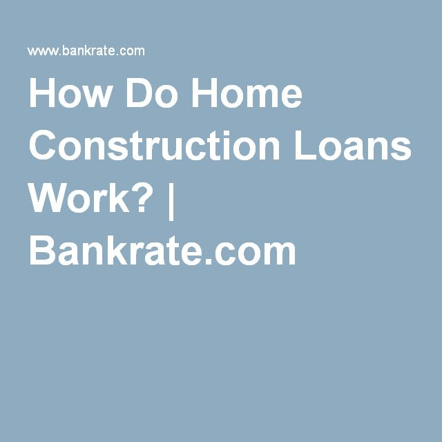 How Do Home Construction Loans Work? | Bankrate.com