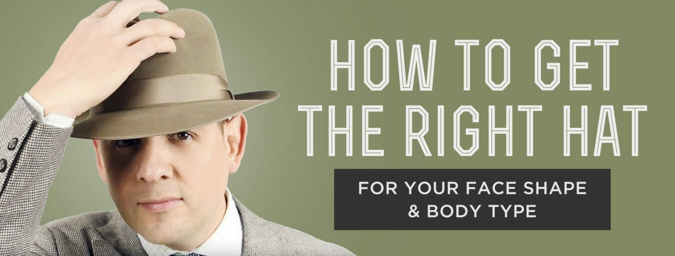 How To Get The Right Hat For Your Face Shape And Body Type Face Shapes Men S Hat Mens Hats Fashion