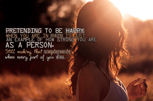 Pretending To Be Happy When You're In Pain - http://www.quotesaboutcheating.com/pretending-to-be-happy-when-youre-in-pain/