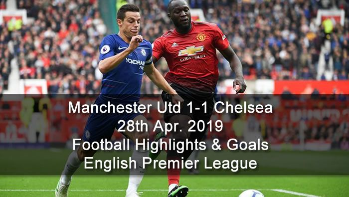 Manchester Utd 1 1 Chelsea 28th Apr 2019 Football Highlights And Goals English Premier League English Premier League Football Highlight Premier League
