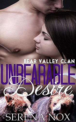 Unbearable Desire (Paranormal Bear Shifter Romance) (Bear Valley Clan Book 1) by Serena Nox, http://www.amazon.com/dp/B00SPHMJ9U/ref=cm_sw_r_pi_dp_PM37ub0RKKPZ4