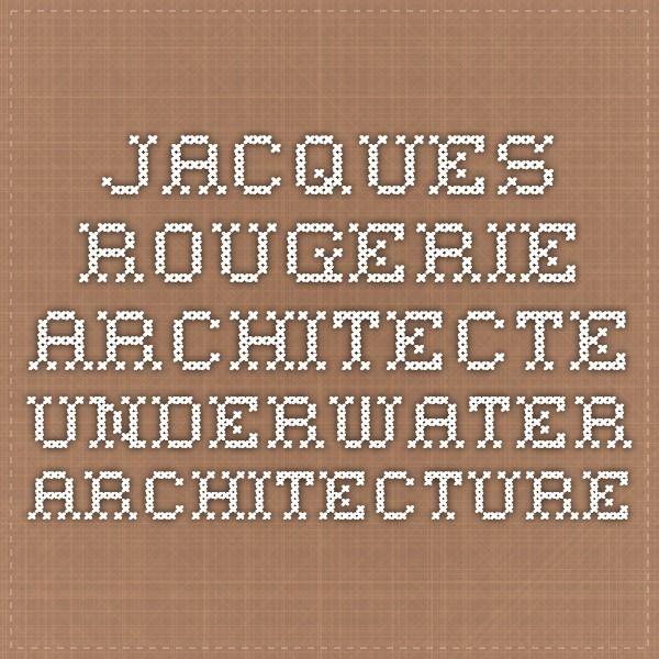 Jacques Rougerie Architecte - Underwater Architecture