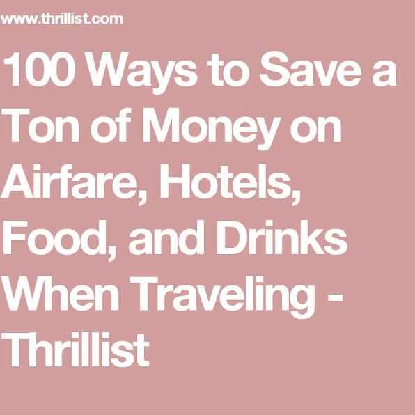 100 Ways To Save A Ton Of Money On Airfare Hotels Food And