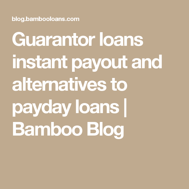 Guarantor Loans Instant Payout And Alternatives To Payday Loans